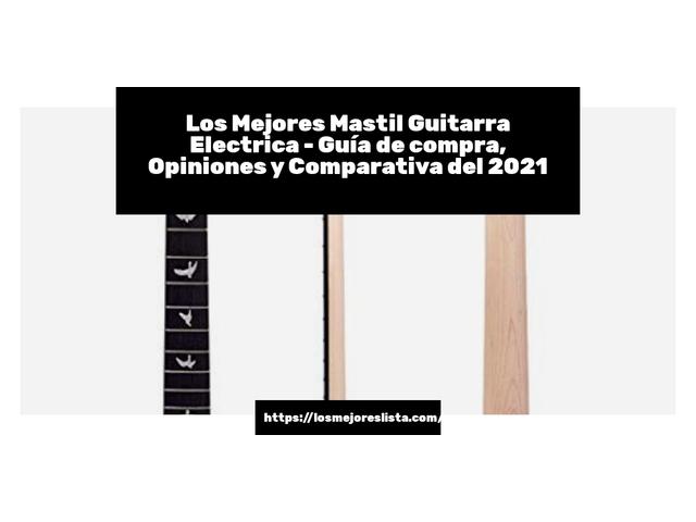 Los Mejores Mastil Guitarra Electrica – Guía de compra, Opiniones y Comparativa del 2021 (España)