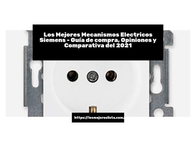 Los Mejores Mecanismos Electricos Siemens – Guía de compra, Opiniones y Comparativa del 2021 (España)