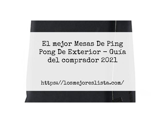 Los Mejores Mesas De Ping Pong De Exterior – Guía de compra, Opiniones y Comparativa del 2021 (España)