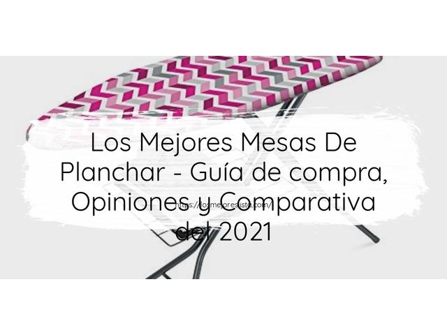 Los Mejores Mesas De Planchar – Guía de compra, Opiniones y Comparativa del 2021 (España)