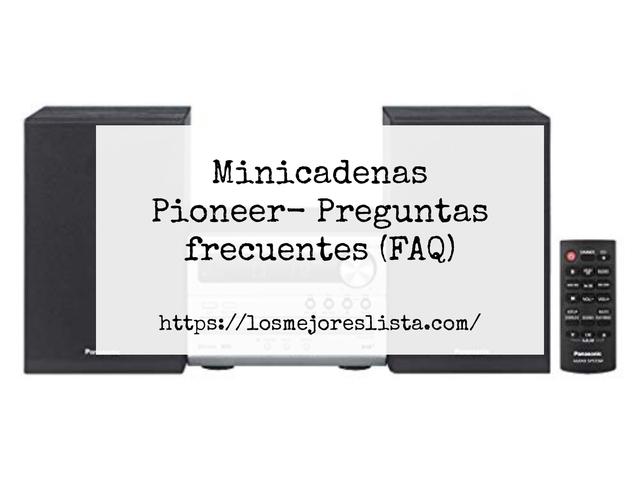Los Mejores Minicadenas Pioneer – Guía de compra, Opiniones y Comparativa del 2021 (España)