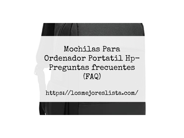Los Mejores Mochilas Para Ordenador Portatil Hp – Guía de compra, Opiniones y Comparativa del 2021 (España)