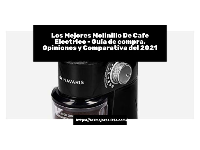 Los Mejores Molinillo De Cafe Electrico – Guía de compra, Opiniones y Comparativa del 2021 (España)