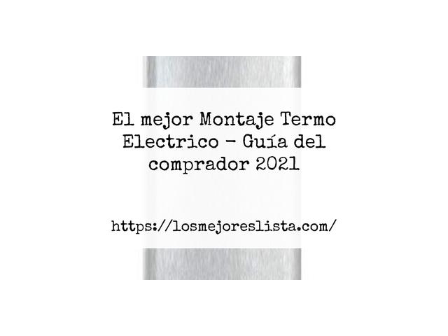 Los Mejores Montaje Termo Electrico – Guía de compra, Opiniones y Comparativa del 2021 (España)