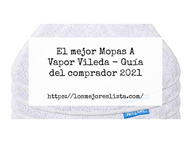 Los Mejores Mopas A Vapor Vileda – Guía de compra, Opiniones y Comparativa del 2021 (España)