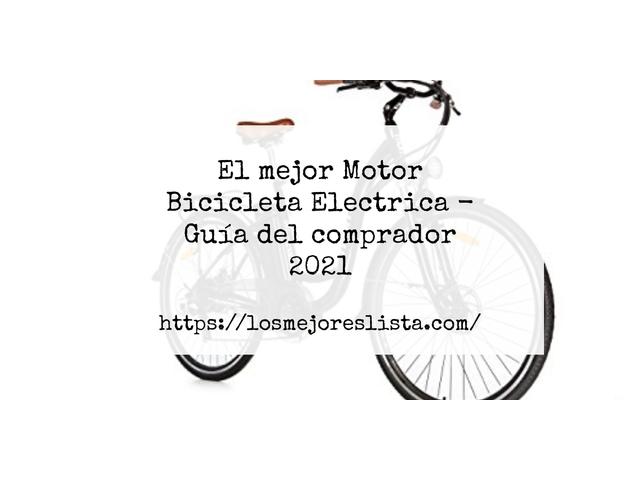 Los Mejores Motor Bicicleta Electrica – Guía de compra, Opiniones y Comparativa del 2021 (España)