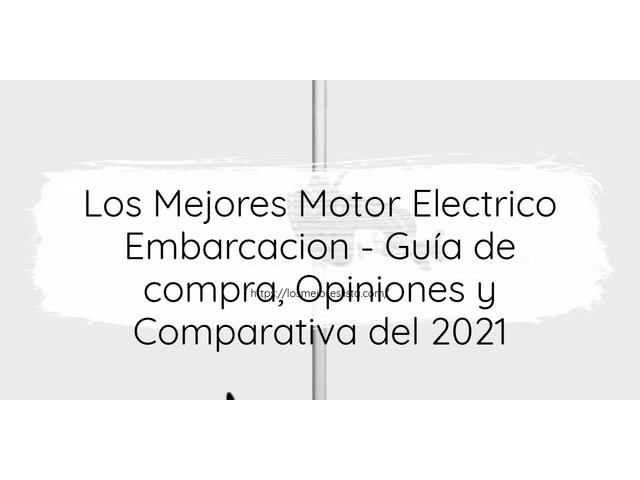 Los Mejores Motor Electrico Embarcacion – Guía de compra, Opiniones y Comparativa del 2021 (España)