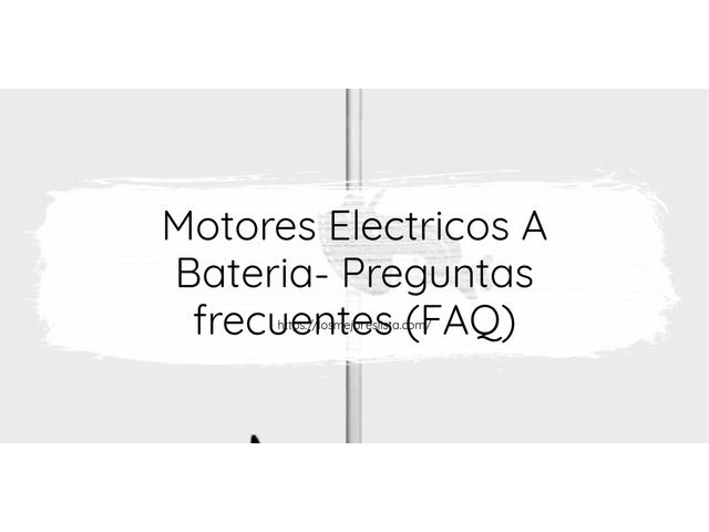 Los Mejores Motores Electricos A Bateria – Guía de compra, Opiniones y Comparativa del 2021 (España)