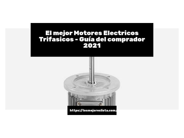 Los Mejores Motores Electricos Trifasicos – Guía de compra, Opiniones y Comparativa del 2021 (España)