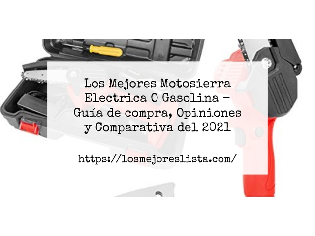 Los Mejores Motosierra Electrica O Gasolina – Guía de compra, Opiniones y Comparativa del 2021 (España)