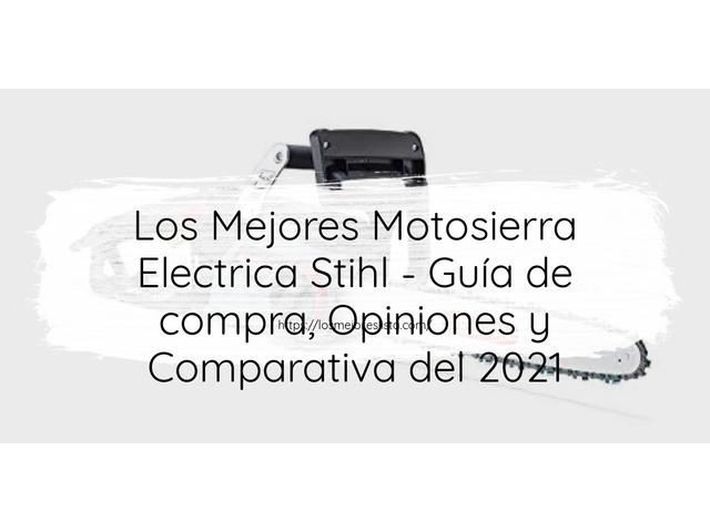Los Mejores Motosierra Electrica Stihl – Guía de compra, Opiniones y Comparativa del 2021 (España)