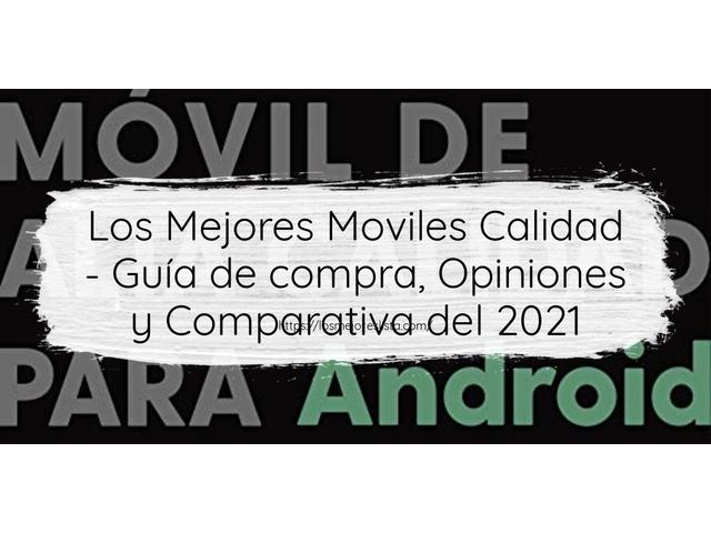 Los Mejores Moviles Calidad – Guía de compra, Opiniones y Comparativa del 2021 (España)
