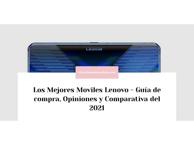 Los Mejores Moviles Lenovo – Guía de compra, Opiniones y Comparativa del 2021 (España)