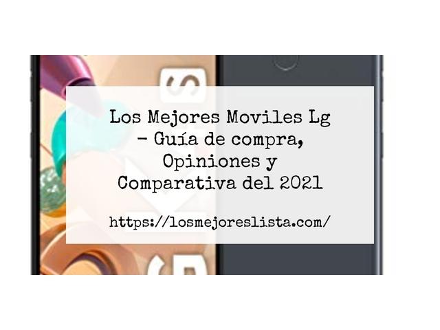 Los Mejores Moviles Lg – Guía de compra, Opiniones y Comparativa del 2021 (España)