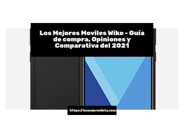 Los Mejores Moviles Wiko – Guía de compra, Opiniones y Comparativa del 2021 (España)