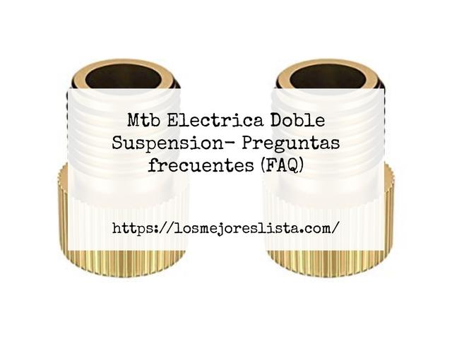 Los Mejores Mtb Electrica Doble Suspension – Guía de compra, Opiniones y Comparativa del 2021 (España)