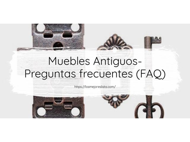 Los Mejores Muebles Antiguos – Guía de compra, Opiniones y Comparativa del 2021 (España)