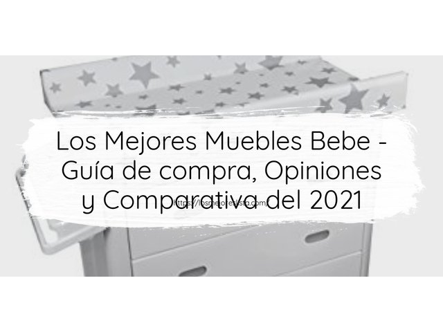 Los Mejores Muebles Bebe – Guía de compra, Opiniones y Comparativa del 2021 (España)
