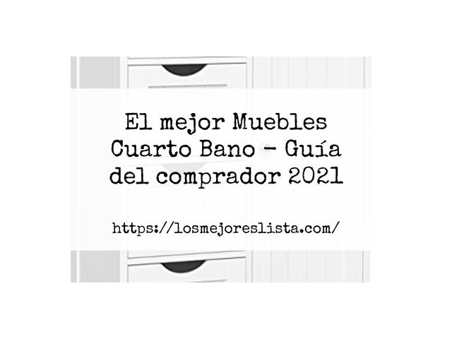 Los Mejores Muebles Cuarto Bano – Guía de compra, Opiniones y Comparativa del 2021 (España)