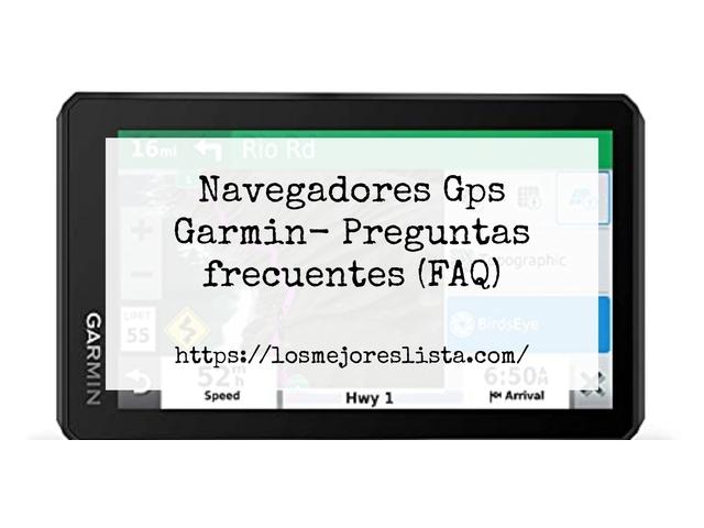Los Mejores Navegadores Gps Garmin – Guía de compra, Opiniones y Comparativa del 2021 (España)