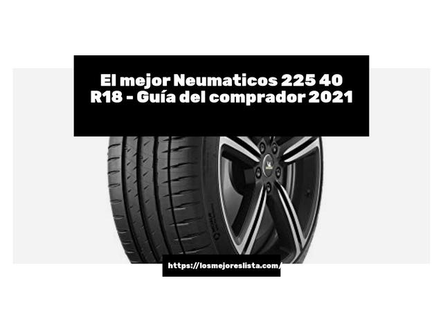 Los Mejores Neumaticos 225 40 R18 – Guía de compra, Opiniones y Comparativa del 2021 (España)