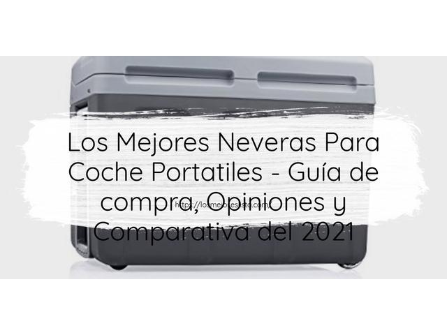Los Mejores Neveras Para Coche Portatiles – Guía de compra, Opiniones y Comparativa del 2021 (España)