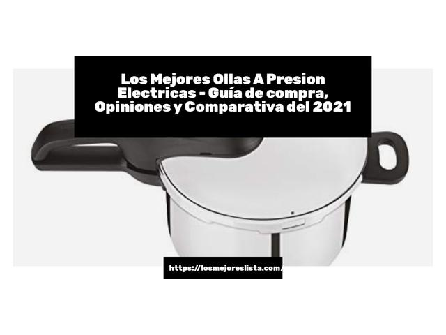 Los Mejores Ollas A Presion Electricas – Guía de compra, Opiniones y Comparativa del 2021 (España)