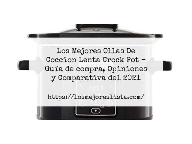 Los Mejores Ollas De Coccion Lenta Crock Pot – Guía de compra, Opiniones y Comparativa del 2021 (España)