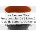 Los Mejores Ollas Programables De 6 Litros 2 - Guía de compra, Opiniones y Comparativa del 2021