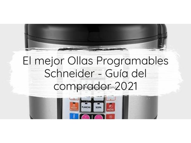 Los Mejores Ollas Programables Schneider – Guía de compra, Opiniones y Comparativa del 2021 (España)