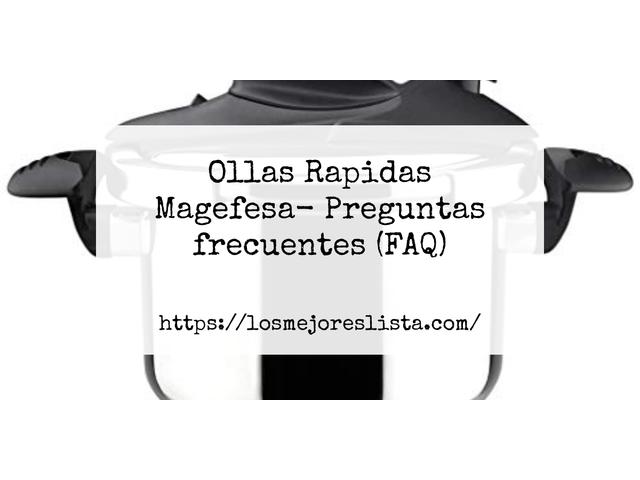 Los Mejores Ollas Rapidas Magefesa – Guía de compra, Opiniones y Comparativa del 2021 (España)
