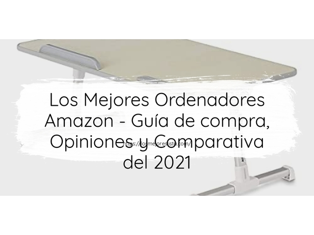 Los Mejores Ordenadores Amazon – Guía de compra, Opiniones y Comparativa del 2021 (España)