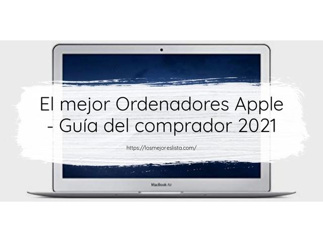 Los Mejores Ordenadores Apple – Guía de compra, Opiniones y Comparativa del 2021 (España)