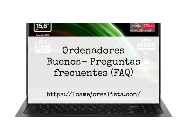 Los Mejores Ordenadores Buenos – Guía de compra, Opiniones y Comparativa del 2021 (España)
