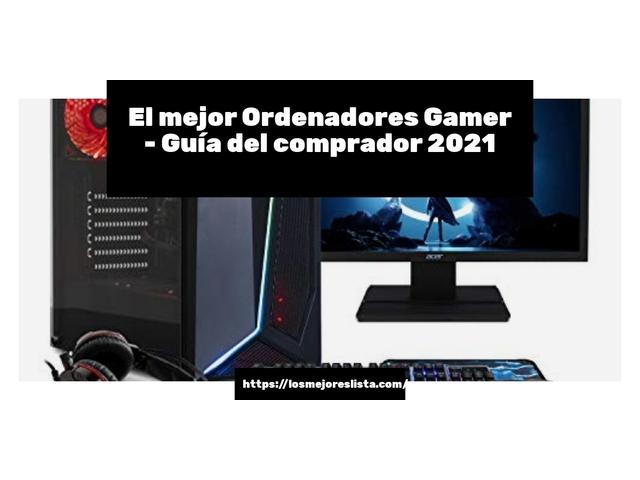 Los Mejores Ordenadores Gamer – Guía de compra, Opiniones y Comparativa del 2021 (España)