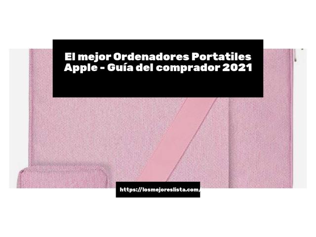 Los Mejores Ordenadores Portatiles Apple – Guía de compra, Opiniones y Comparativa del 2021 (España)