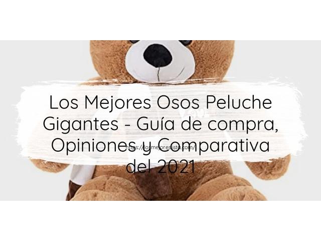Los Mejores Osos Peluche Gigantes – Guía de compra, Opiniones y Comparativa del 2021 (España)