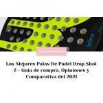 Los Mejores Palas De Padel Drop Shot 2 - Guía de compra, Opiniones y Comparativa del 2021