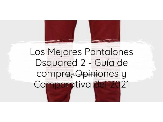 Los Mejores Pantalones Dsquared 2 – Guía de compra, Opiniones y Comparativa del 2021 (España)