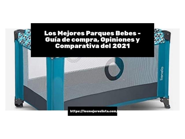 Los Mejores Parques Bebes – Guía de compra, Opiniones y Comparativa del 2021 (España)