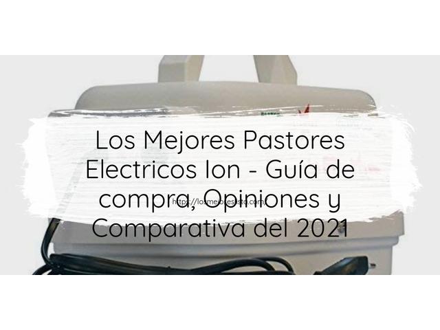 Los Mejores Pastores Electricos Ion – Guía de compra, Opiniones y Comparativa del 2021 (España)