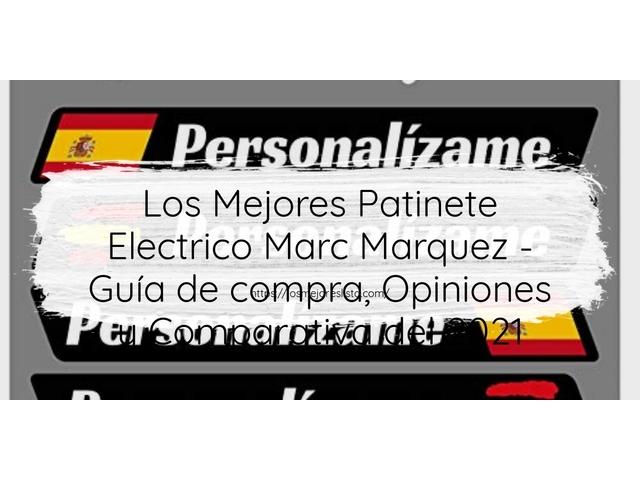Los Mejores Patinete Electrico Marc Marquez – Guía de compra, Opiniones y Comparativa del 2021 (España)