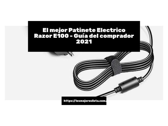 Los Mejores Patinete Electrico Razor E100 – Guía de compra, Opiniones y Comparativa del 2021 (España)