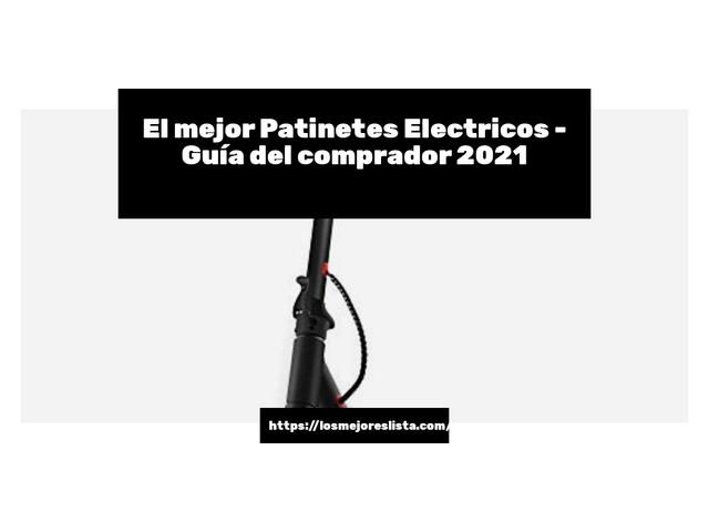 Los Mejores Patinetes Electricos – Guía de compra, Opiniones y Comparativa del 2021 (España)