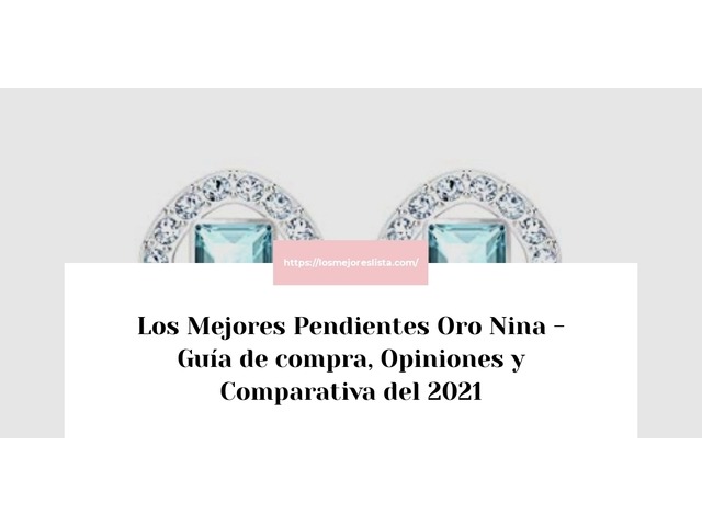 Los Mejores Pendientes Oro Nina – Guía de compra, Opiniones y Comparativa del 2021 (España)