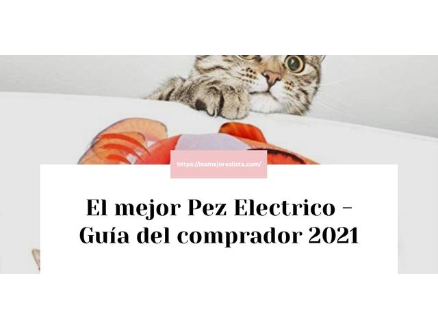 Los Mejores Pez Electrico – Guía de compra, Opiniones y Comparativa del 2021 (España)