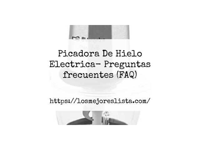 Los Mejores Picadora De Hielo Electrica – Guía de compra, Opiniones y Comparativa del 2021 (España)