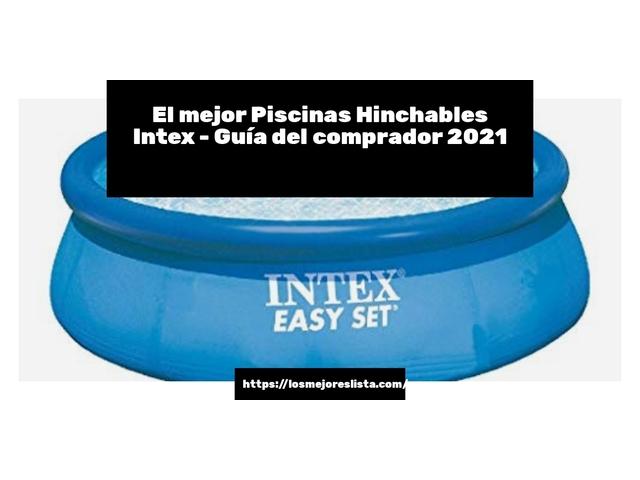 Los Mejores Piscinas Hinchables Intex – Guía de compra, Opiniones y Comparativa del 2021 (España)