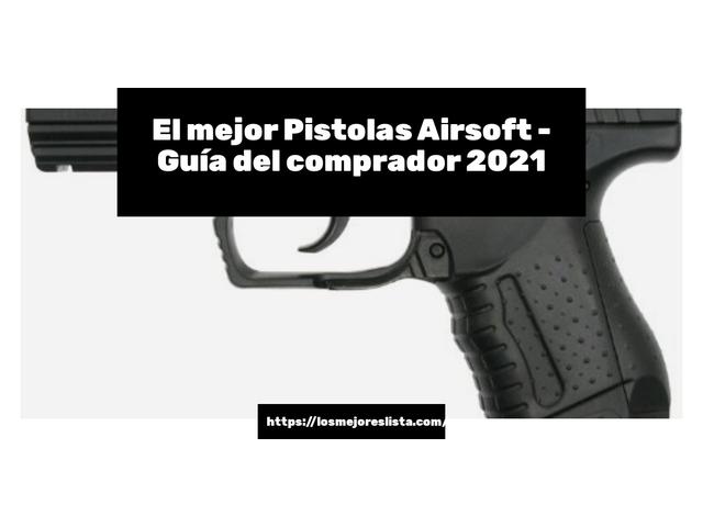 Los Mejores Pistolas Airsoft – Guía de compra, Opiniones y Comparativa del 2021 (España)