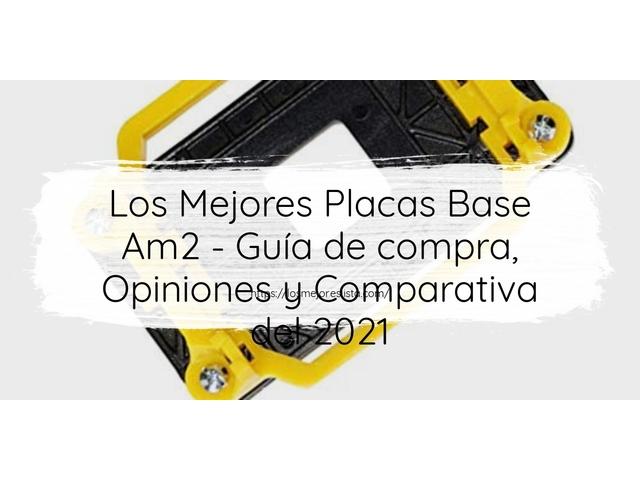 Los Mejores Placas Base Am2 – Guía de compra, Opiniones y Comparativa del 2021 (España)